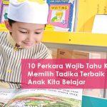 10 Perkara Wajib Tahu Ketika Memilih Tadika Terbaik Untuk Anak Kita Belajar