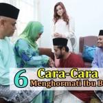 6 Cara-Cara Menghormati Ibu Bapa