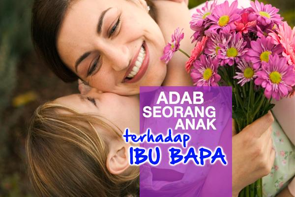 ADAB SEORANG ANAK TERHADAP IBU BAPA - WOMEN ONLINE MAGAZINE