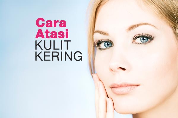 CARA ATASI KULIT KERING - WOMEN ONLINE MAGAZINE