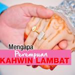 6 Punca Perempuan Kahwin Lambat