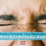 Ketahui Penyebab Yang Membuatkan Mata Kita Berkedip-Kedip