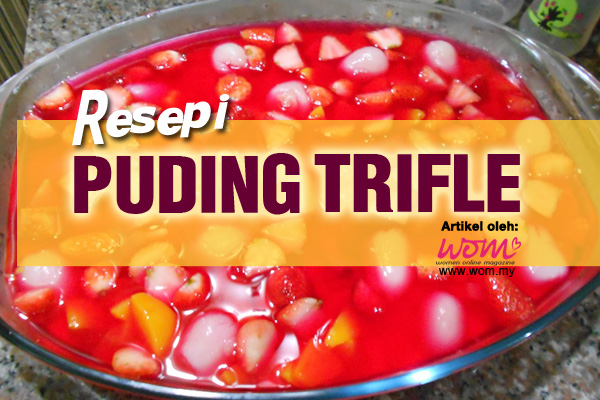 Resepi Puding Trifle - women online magazine