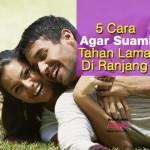 5 Cara Agar Suami Tahan Lama Di Ranjang