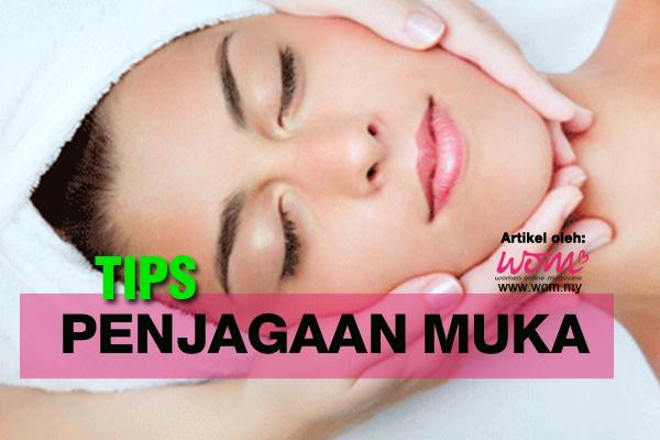 Tips Penjagaan Muka - women online magazine