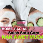 """""""Home Facial"""" Salah Satu Cara Nak Awet Muda"""