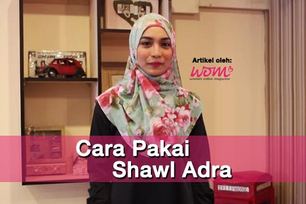 cara pakai shawl adra - women online magazine
