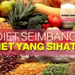 Diet Seimbang,Diet Yang Sihat!