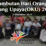 Ayuh, Raikan Sambutan Hari Orang Kurang Upaya(OKU) 2015
