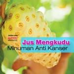 Jus Mengkudu Minuman Anti Kanser