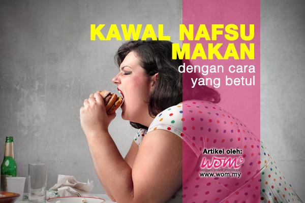 kawal nafsu makan - women online magazine
