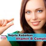 Sejuta Kebaikan Vitamin B Complex