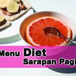 5 Menu Diet Sarapan Pagi Yang Tak Akan Buat Anda Jadi Gemuk!