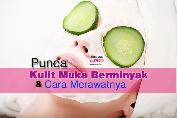 muka berminyak - women online magazine