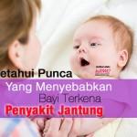 Ketahui Punca Yang Menyebabkan Bayi Terkena Penyakit Jantung