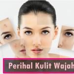 Ketahui 5 Penyebab Anda Berdepan Dengan  Masalah Kulit Wajah