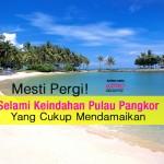 Mesti Pergi! Selami Keindahan Pulau Pangkor Yang Cukup Mendamaikan