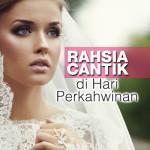 Rahsia Cantik Di Hari Perkahwinan