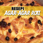 Resepi Agar-Agar Roti Tawar Paling Enak