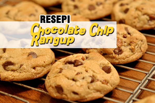 resepi chocolate chip rangup - women online magazine
