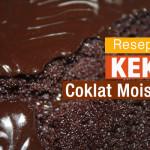 Resepi Kek Coklat Moist Meleleh