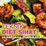 Teknik Diet Sihat Sepanjang Ramadan