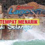 Jom, Melawat 9 Tempat Menarik Di Selangor. Rugi Kalau Tak Pergi!