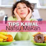 Harus Cuba! 6 Cara Mengawal Nafsu Makan Dengan Lebih Berkesan