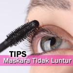 4 Tips Maskara Tak Luntur Sepanjang Hari
