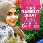 6 Tips Menjaga Rambut Bila Berhijab