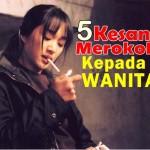 Bahaya Dan Kesan Merokok Kepada Wanita