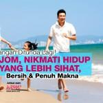 Jangan Ditunda Lagi!Jom,Nikmati Hidup Yang Lebih Sihat, Bersih & Penuh Makna