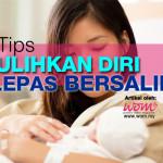 7 Tips Pulihkan Diri Lepas Bersalin Cara Bedah