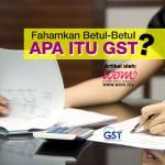 Fahamkan Betul-Betul Apa Itu GST
