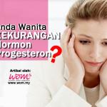 Anda Wanita Yang Kekurangan Hormon Progesteron?