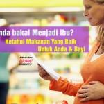 Anda Bakal Menjadi Ibu? Ketahui Makanan Yang Baik Untuk Anda & Bayi