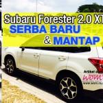 Subaru Forester 2.0 XT Yang Serba Baru & Cukup Mantap