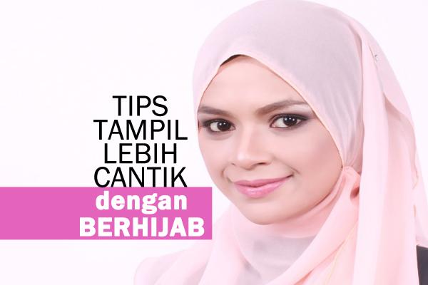 TIPS TAMPIL LEBIH CANTIK DENGAN BERHIJAB - WOMEN ONLINE MAGAZINE