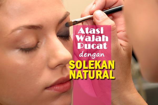 atasi wajah pucat dengan solekan natural - women online magazine