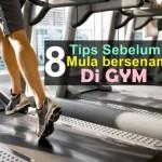 8 Tips Sebelum Memulakan Senaman Di Gym