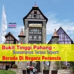 Bukit Tinggi Pahang – Suasananya Terasa Seperti Berada Di Negara Perancis