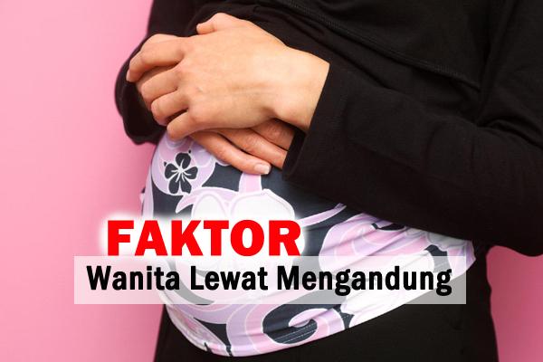 faktor wanita lewat mengandung - women online magazine