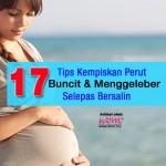 17 Tips Kempiskan Perut Buncit & Menggeleber Selepas Bersalin