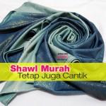 7 Kelebihan Shawl Murah