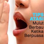 Tips Hilang Nafas Berbau Ketika Berpuasa