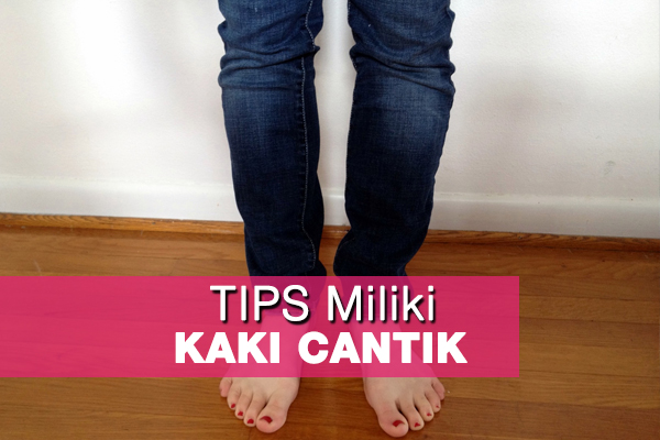 tips miliki kaki cantik - women online magazine