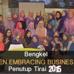 """Bengkel """"WOMEN EMBRACING BUSINESS 1.0"""" Penutup Tirai 2015"""